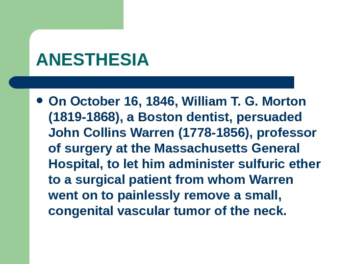 ANESTHESIA On October 16, 1846, William T. G. Morton (1819 -1868), a Boston dentist, persuaded John