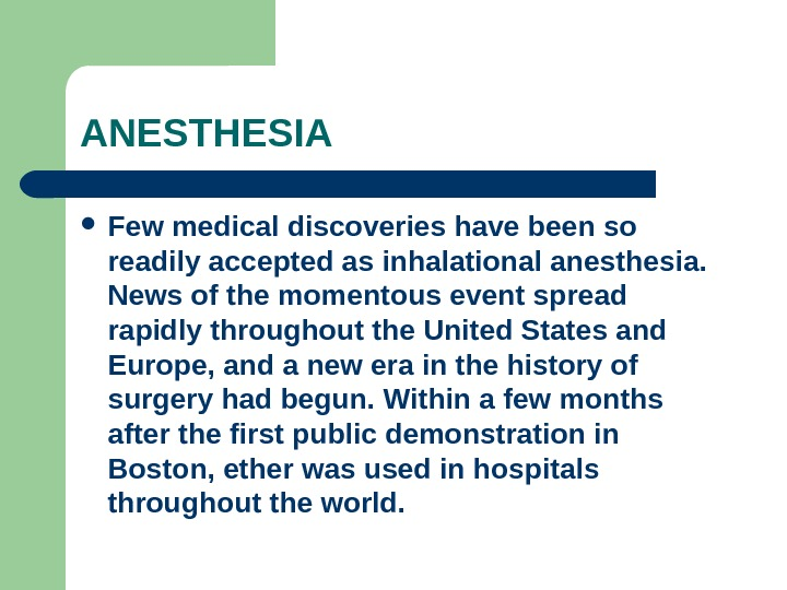ANESTHESIA Few medical discoveries have been so readily accepted as inhalational anesthesia.  News of the