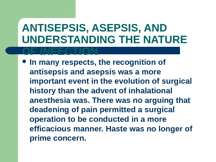 ANTISEPSIS, AND UNDERSTANDING THE NATURE OF INFECTION In many respects, the recognition of antisepsis and asepsis