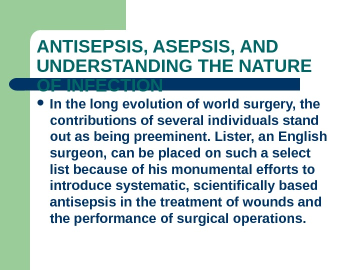 ANTISEPSIS, AND UNDERSTANDING THE NATURE OF INFECTION In the long evolution of world surgery, the contributions