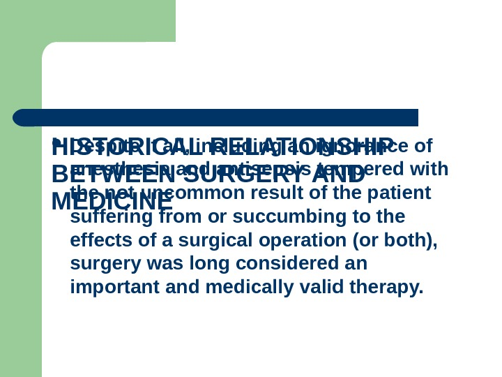 HISTORICAL RELATIONSHIP BETWEEN SURGERY AND MEDICINE  Despite it all, including an ignorance of anesthesia and
