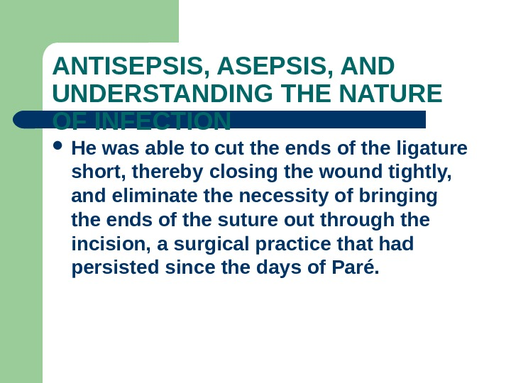ANTISEPSIS, AND UNDERSTANDING THE NATURE OF INFECTION He was able to cut the ends of the