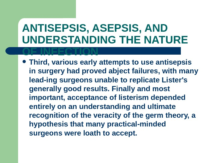 ANTISEPSIS, AND UNDERSTANDING THE NATURE OF INFECTION Third, various early attempts to use antisepsis in surgery