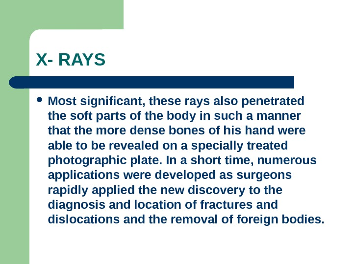 X- RAYS Most significant, these rays also penetrated the soft parts of the body in such
