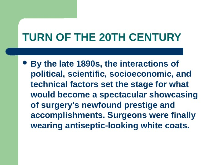 TURN OF THE 20 TH CENTURY By the late 1890 s, the interactions of political, scientific,