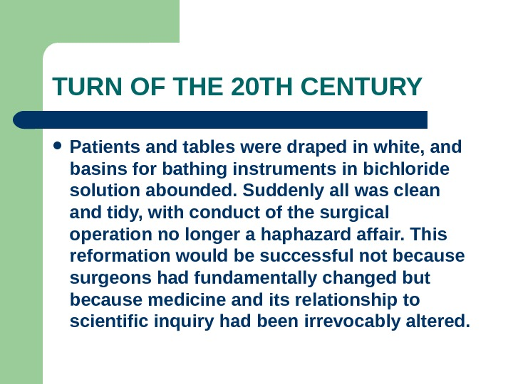 TURN OF THE 20 TH CENTURY Patients and tables were draped in white, and basins for