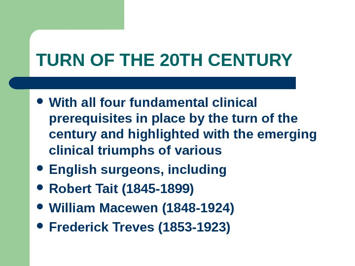 TURN OF THE 20 TH CENTURY With all four fundamental clinical prerequisites in place by the