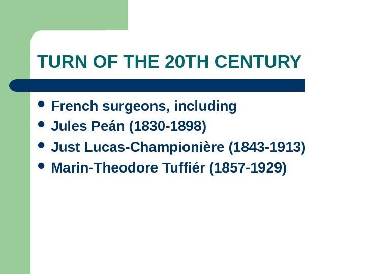 TURN OF THE 20 TH CENTURY French surgeons, including  Jules Peán (1830 -1898) Just Lucas-Championière
