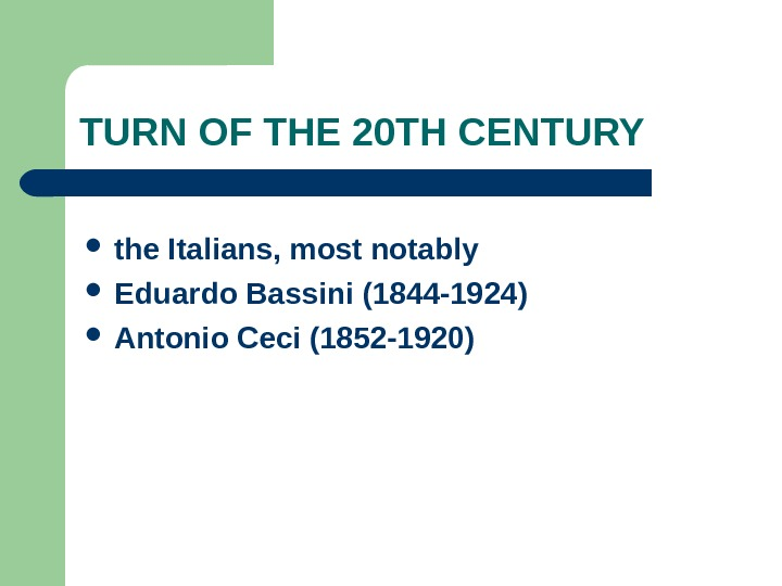 TURN OF THE 20 TH CENTURY the Italians, most notably  Eduardo Bassini (1844 -1924) A
