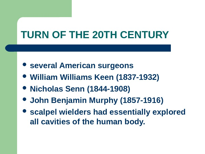 TURN OF THE 20 TH CENTURY several American surgeons Williams Keen (1837 -1932) Nicholas Senn (1844