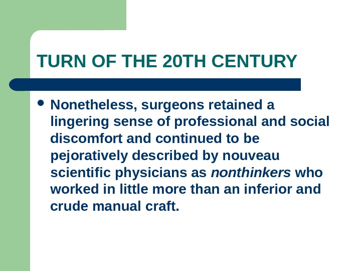 TURN OF THE 20 TH CENTURY Nonetheless, surgeons retained a lingering sense of professional and social