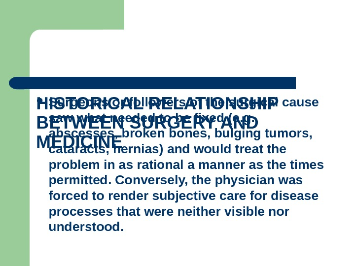 HISTORICAL RELATIONSHIP BETWEEN SURGERY AND MEDICINE  Surgeons or followers of the surgical cause saw what