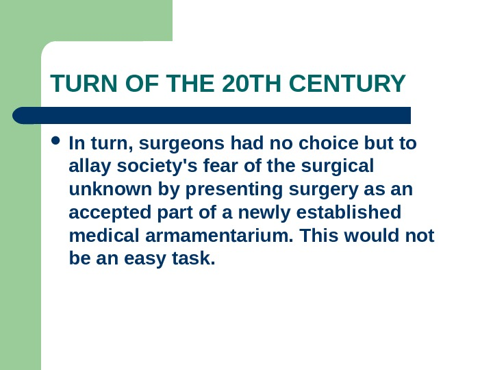 TURN OF THE 20 TH CENTURY In turn, surgeons had no choice but to allay society's