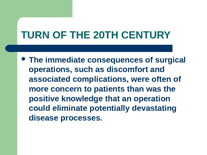 TURN OF THE 20 TH CENTURY The immediate consequences of surgical operations, such as discomfort and