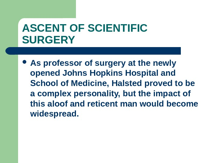 ASCENT OF SCIENTIFIC SURGERY As professor of surgery at the newly opened Johns Hopkins Hospital and