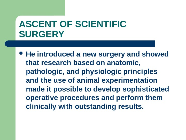 ASCENT OF SCIENTIFIC SURGERY He introduced a new surgery and showed that research based on anatomic,