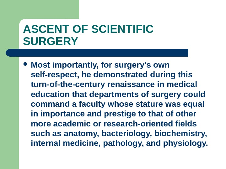 ASCENT OF SCIENTIFIC SURGERY Most importantly, for surgery's own self-respect, he demonstrated during this turn-of-the-century renaissance