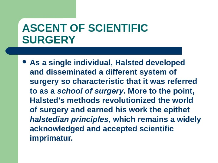 ASCENT OF SCIENTIFIC SURGERY As a single individual, Halsted developed and disseminated a different system of