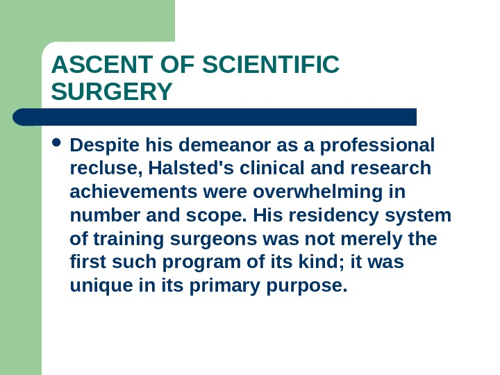 ASCENT OF SCIENTIFIC SURGERY Despite his demeanor as a professional recluse, Halsted's clinical and research achievements