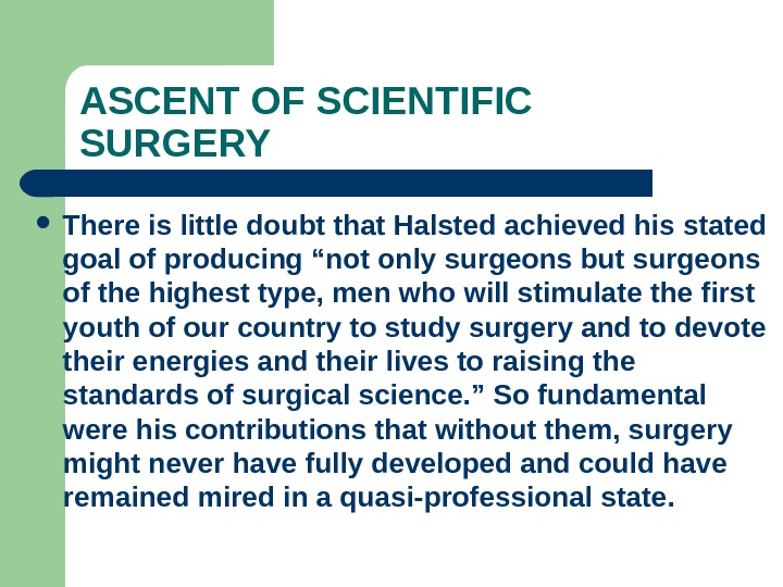 ASCENT OF SCIENTIFIC SURGERY There is little doubt that Halsted achieved his stated goal of producing
