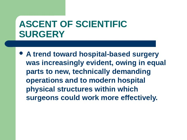 ASCENT OF SCIENTIFIC SURGERY A trend toward hospital-based surgery was increasingly evident, owing in equal parts
