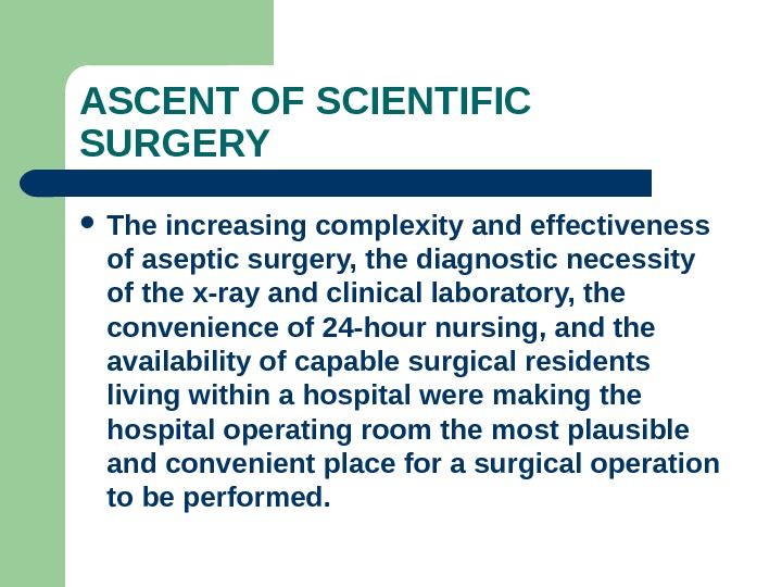 ASCENT OF SCIENTIFIC SURGERY The increasing complexity and effectiveness of aseptic surgery, the diagnostic necessity of
