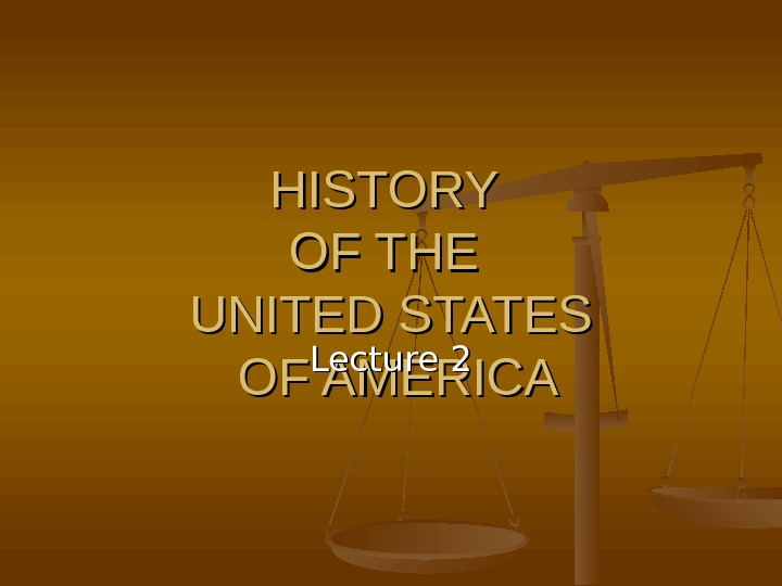 HISTORY OF THE UNITED STATES OF AMERICA Lecture 22