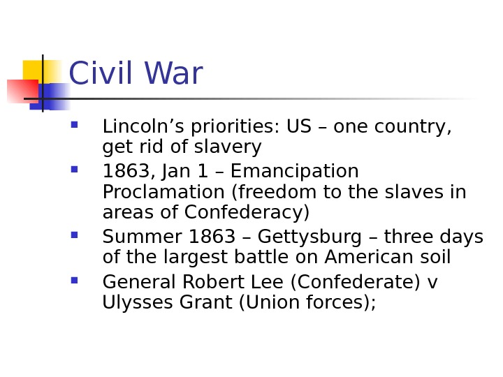 Civil War Lincoln's priorities: US – one country,  get rid of slavery 1863,