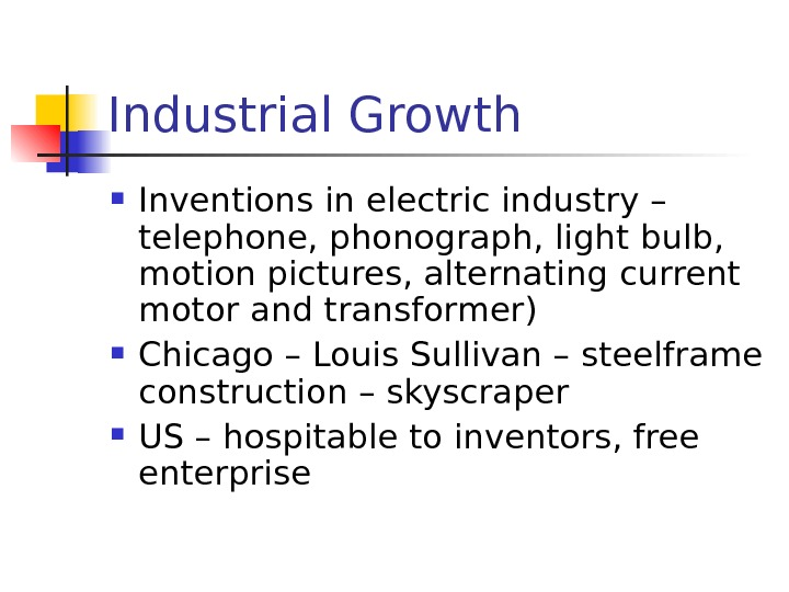 Industrial Growth Inventions in electric industry – telephone, phonograph, light bulb,  motion pictures,
