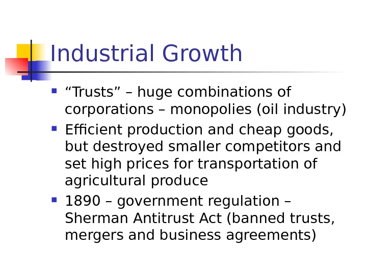 "Industrial Growth "" Trusts"" – huge combinations of corporations – monopolies (oil industry) Efficient"