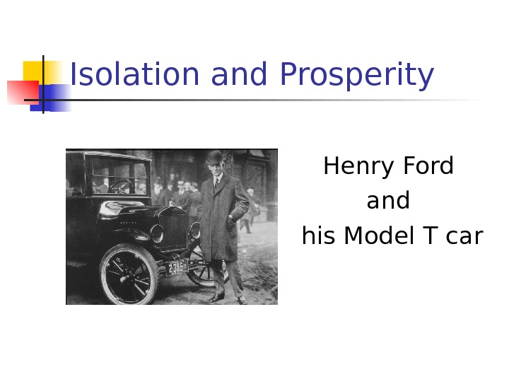 Isolation and Prosperity Henry Ford and his Model T car