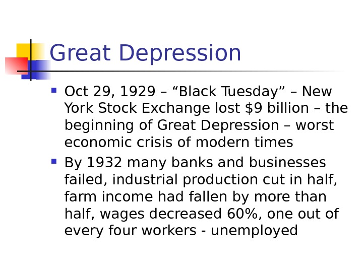 "Great Depression Oct 29, 1929 – ""Black Tuesday"" – New York Stock Exchange lost"