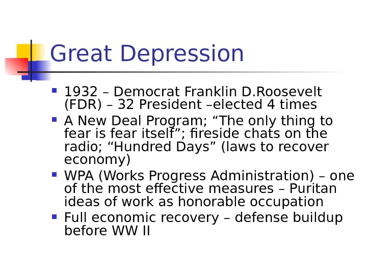 Great Depression 1932 – Democrat Franklin D. Roosevelt (FDR) – 32 President –elected 4