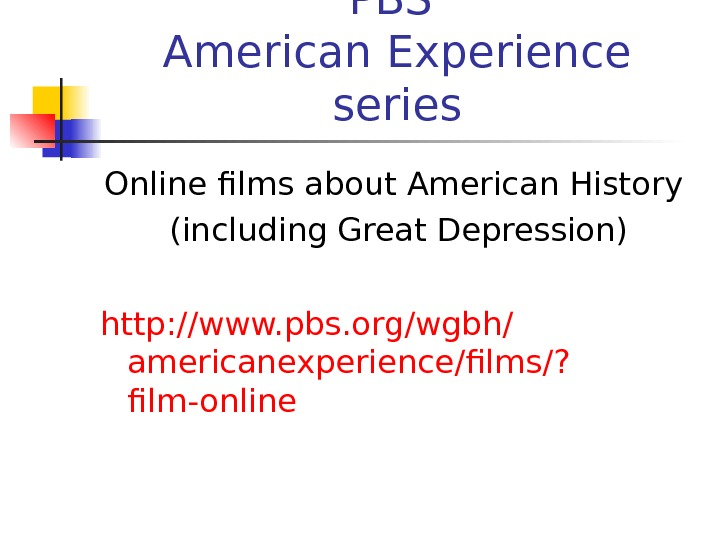 PBS American Experience series Online films about American History (including Great Depression) http :