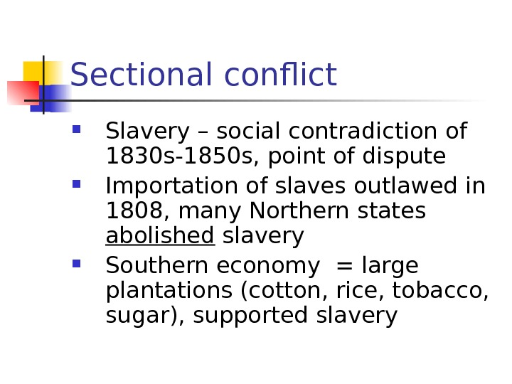 Sectional conflict Slavery – social contradiction of 1830 s-1850 s, point of dispute Importation