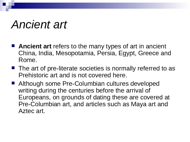 Ancient art refers to the many types of art in ancient China, India, Mesopotamia,