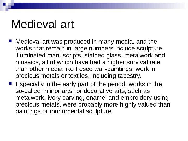 Medieval art was produced in many media, and the works that remain in large