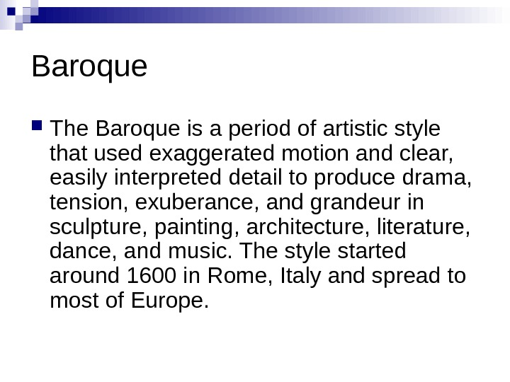 Baroque The Baroque is a period of artistic style that used exaggerated motion and