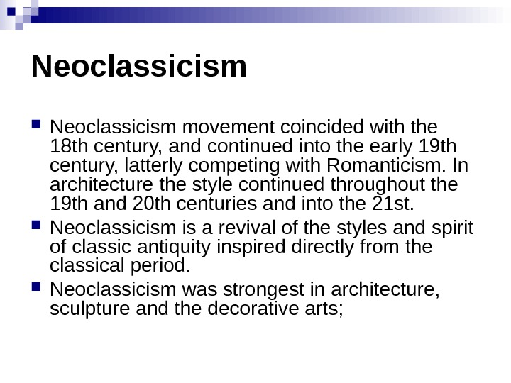 Neoclassicism movement coincided with the 18 th century, and continued into the early 19