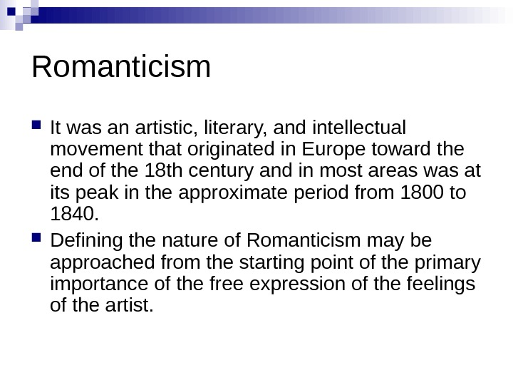 Romanticism It was an artistic, literary, and intellectual movement that originated in Europe toward