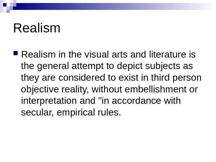 Realism in the visual arts and literature is the general attempt to depict subjects