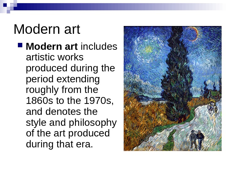 Modern art includes artistic works produced during the period extending roughly from the 1860