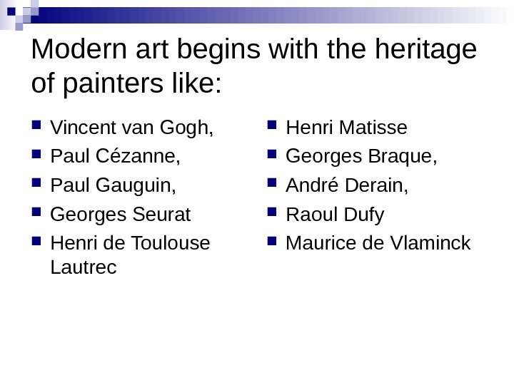 Modern art begins with the heritage of painters like:  Vincent van Gogh,