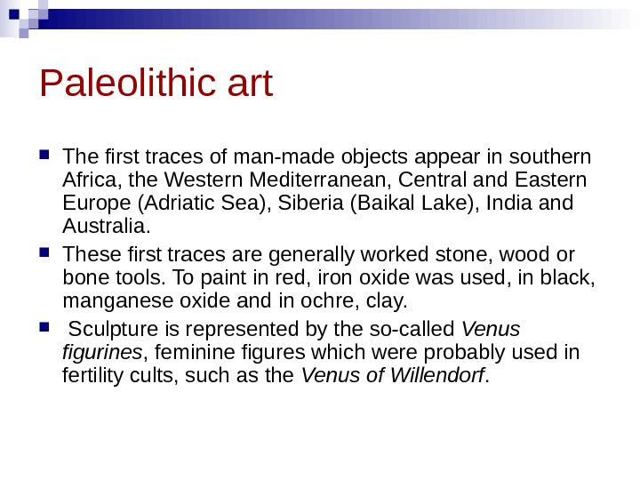 Paleolithic art The first traces of man-made objects appear in southern Africa, the Western