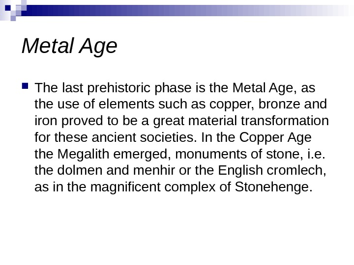 Metal Age The last prehistoric phase is the Metal Age, as the use of