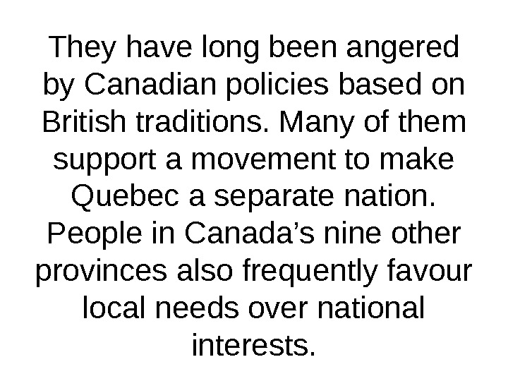They have long been angered by Canadian policies based on British traditions. Many of them support