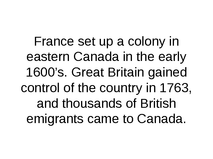 France set up a colony in eastern Canada in the early 1600's. Great Britain gained control