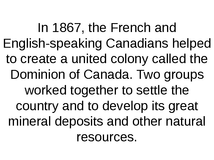 In 1867, the French and English-speaking Canadians helped to create a united colony called the Dominion