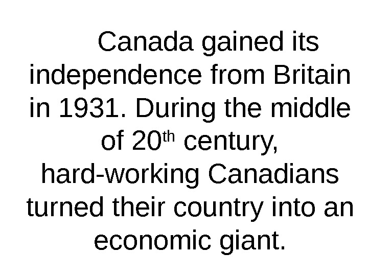 Canada gained its independence from Britain in 1931. During the middle of 20 th century,
