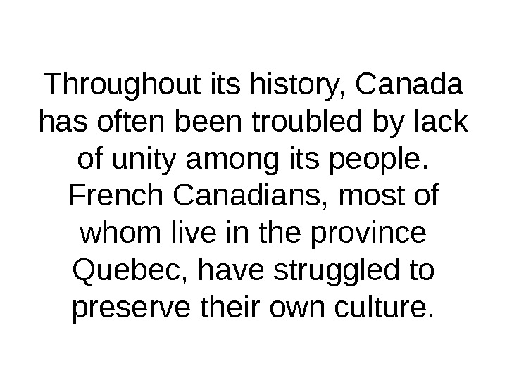 Throughout its history, Canada has often been troubled by lack of unity among its people.
